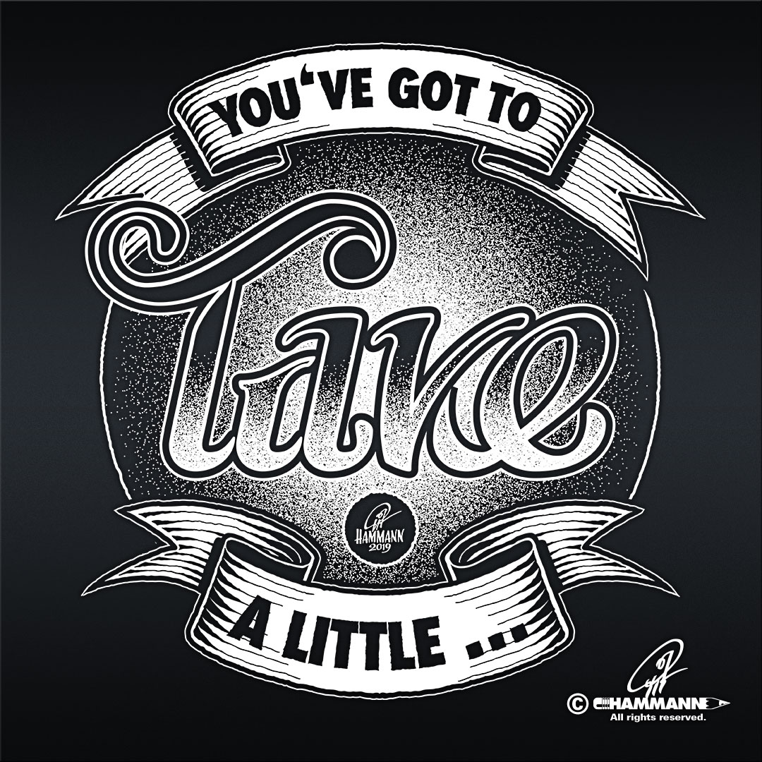 Ambigramm Handlettering You've got to take/give a little …