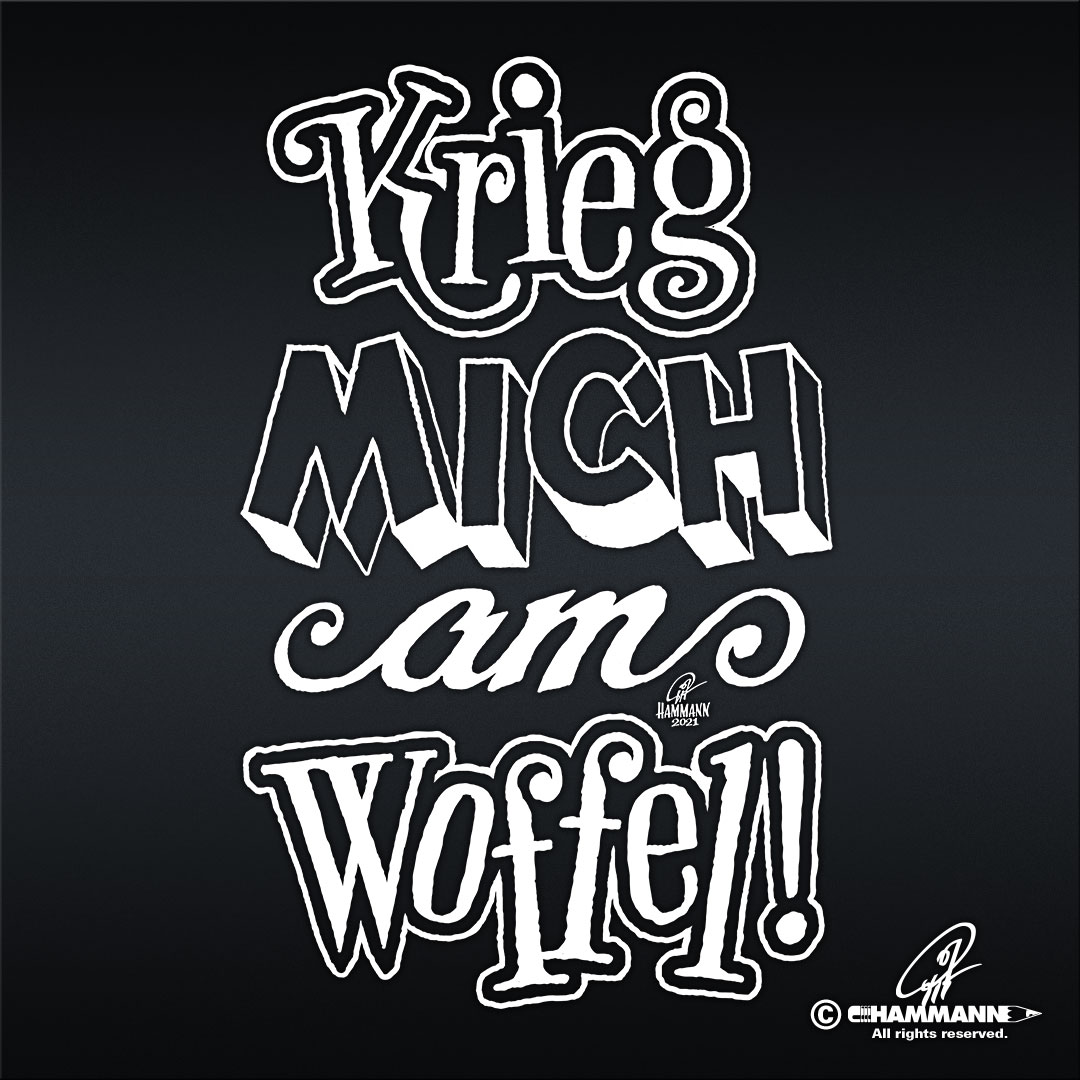 "Handlettering ""Krieg mich am Woffel!"" © Pit Hammann 