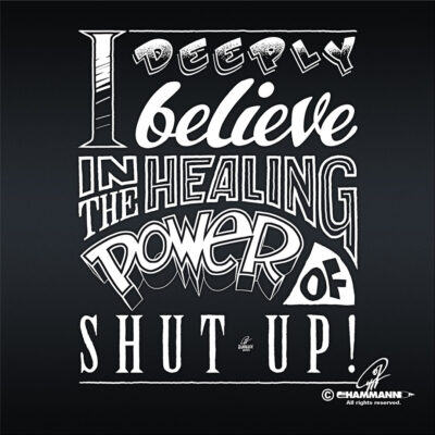 "Handlettering ""I deeply believe in the healing power of SHUT UP!"""