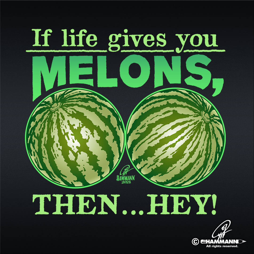 "Handlettering ""If life gives you melons, then … hey!"" © Pit Hammann 