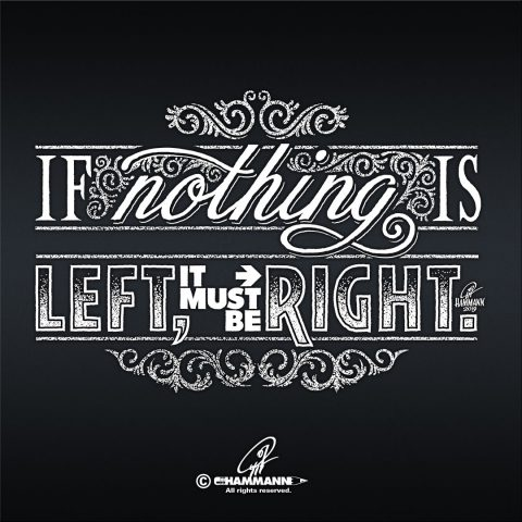 "Handlettering ""If nothing is left, it must be right."" – handgezeichnete Schriftzüge, Lettering, Ambigramme, Typographie, Typography, Kalligraphie, Calligraphy, Sprüche, Weisheiten, Wortspiele, Zitate"