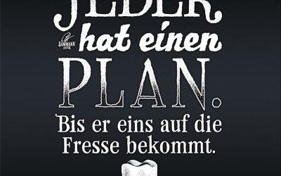 Jeder hat einen Plan. Bis er eins auf die Fresse bekommt.