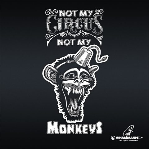 "Handlettering ""Not my circus. Not my monkeys."""