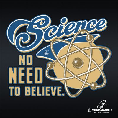 """Science – No Need to Believe."""