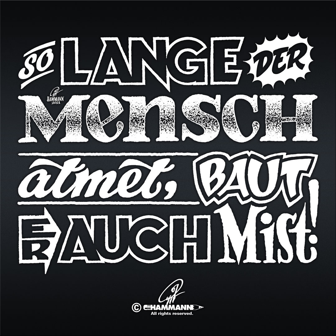 "Handlettering ""So lange der Mensch atmet, baut er Mist!"" © Pit Hammann 